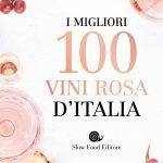 Grande novità in casa Slow Wine: la guida a I migliori 100 vini rosa d'Italia di Slow Food Editore
