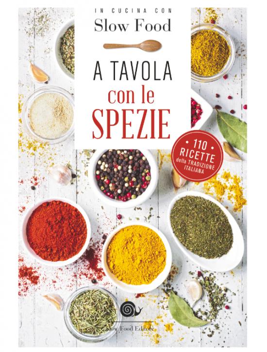 Le Spezie Nella Cucina Italiana Il Nuovo Riccettario Di Slow Food